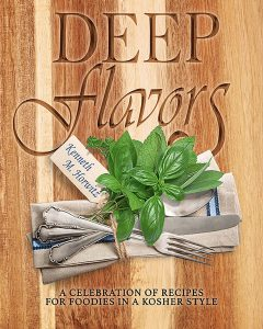 Deep Flavors A Celebration of Recipes for Foodies in a Kosher Style
