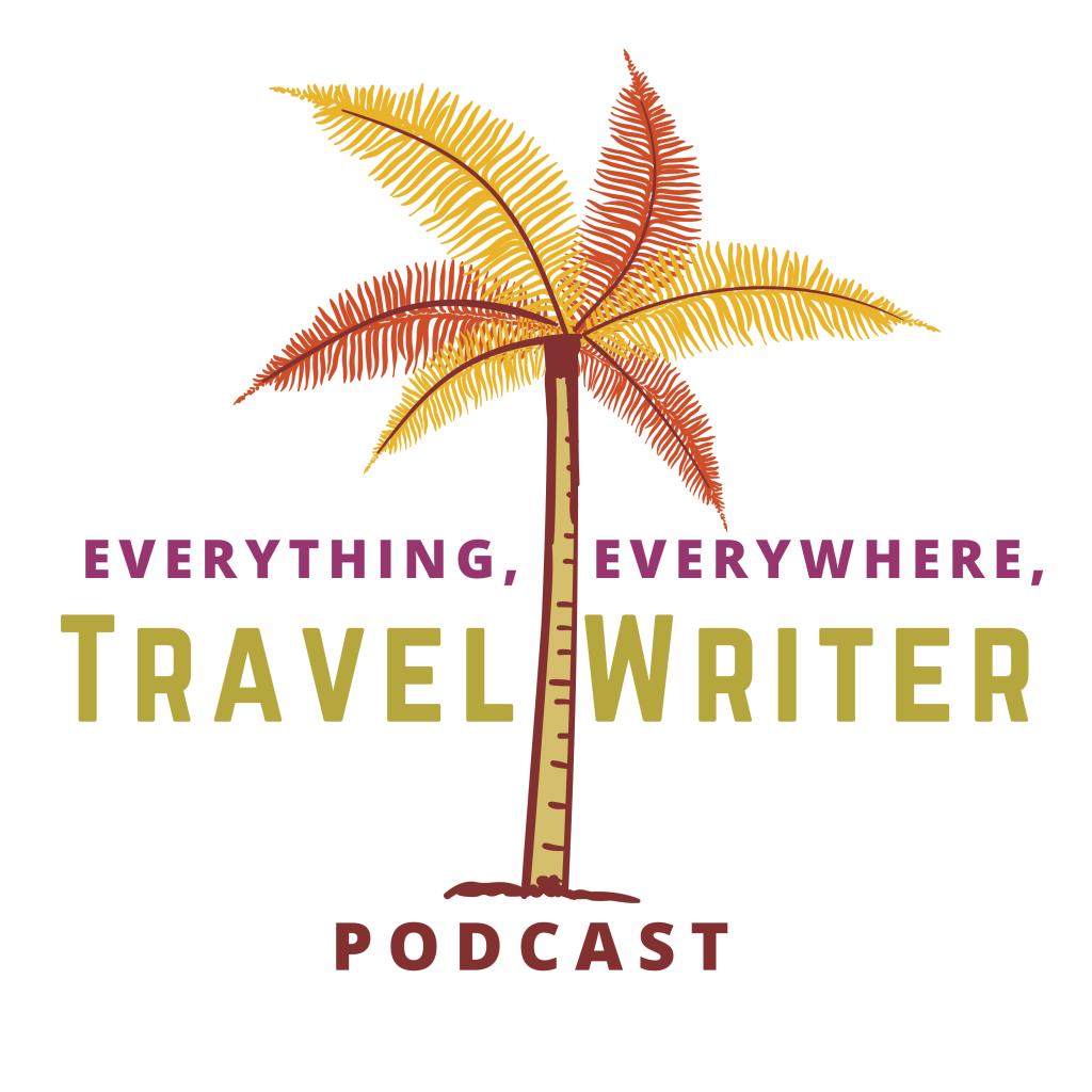 Everything, Everywhere, Travel Writer Podcast