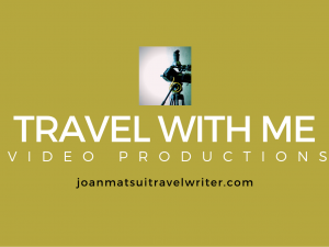 TRAVEL WITH ME VIDEO PRODUCTIONS BY JOAN MEAD-MATSUI TRAVEL WRITER
