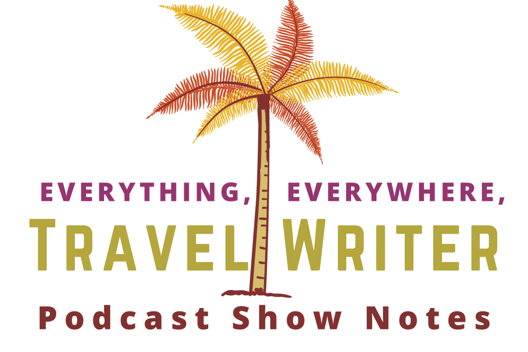 Everything, Everywhere, Travel Guest Podcast Show Notes