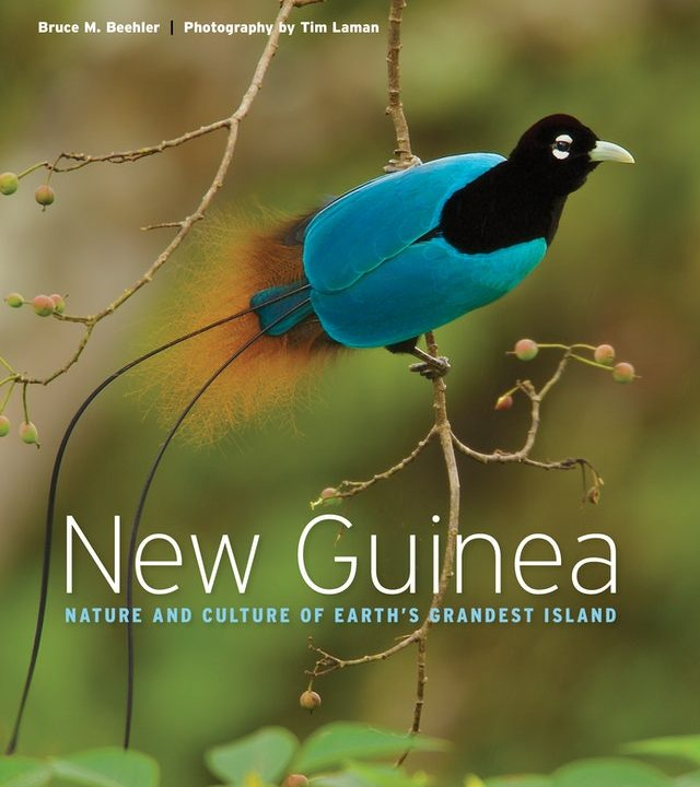 New Guinea: Nature and Culture of Earth's Grandest Island by Bruce Beehler and Tim Laman